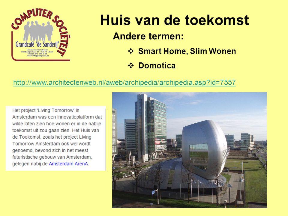 Huis van de toekomst Andere termen:  Smart Home, Slim Wonen  Domotica http://www.architectenweb.nl/aweb/archipedia/archipedia.asp?id=7557