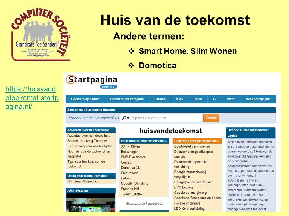 Huis van de toekomst Andere termen:  Smart Home, Slim Wonen  Domotica https://huisvand etoekomst.startp agina.nl/