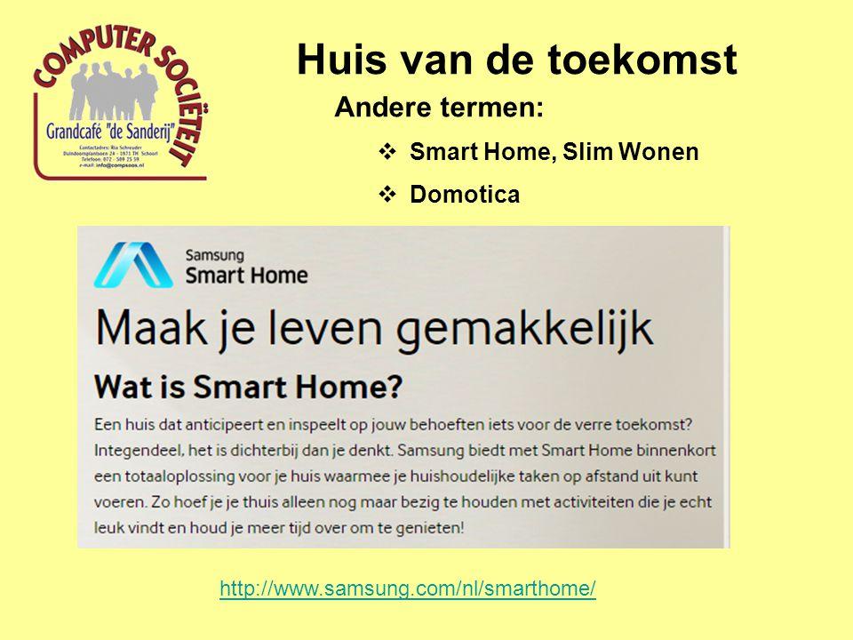 Huis van de toekomst Andere termen:  Smart Home, Slim Wonen  Domotica http://www.samsung.com/nl/smarthome/