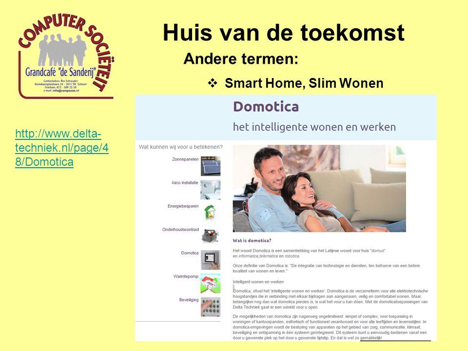 Huis van de toekomst Andere termen:  Smart Home, Slim Wonen  Domotica http://www.delta- techniek.nl/page/4 8/Domotica
