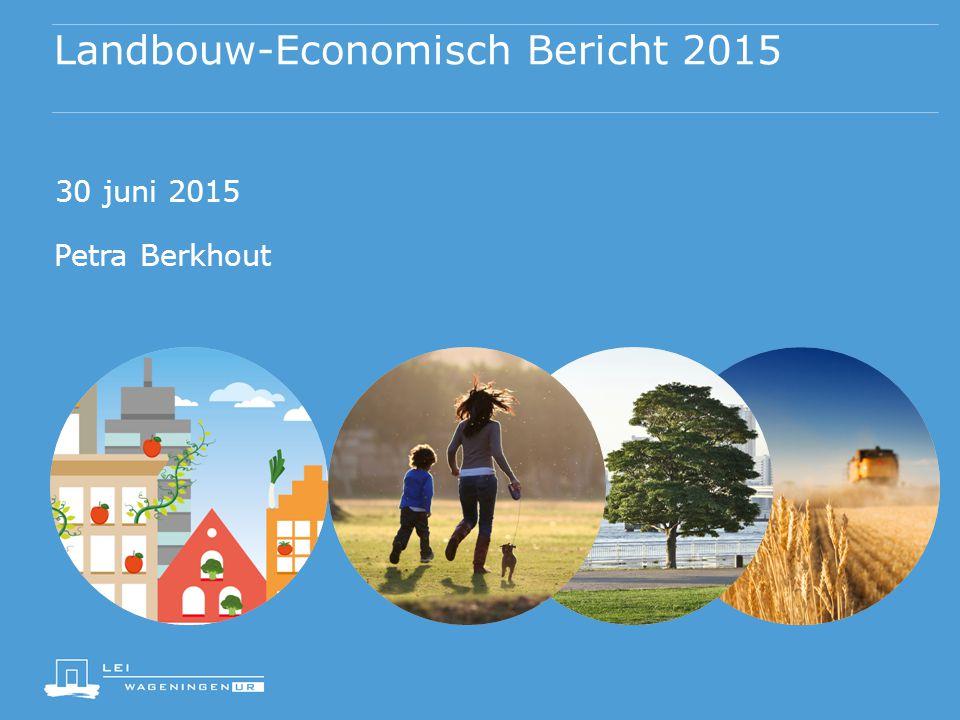 Landbouw-Economisch Bericht 2015 30 juni 2015 Petra Berkhout