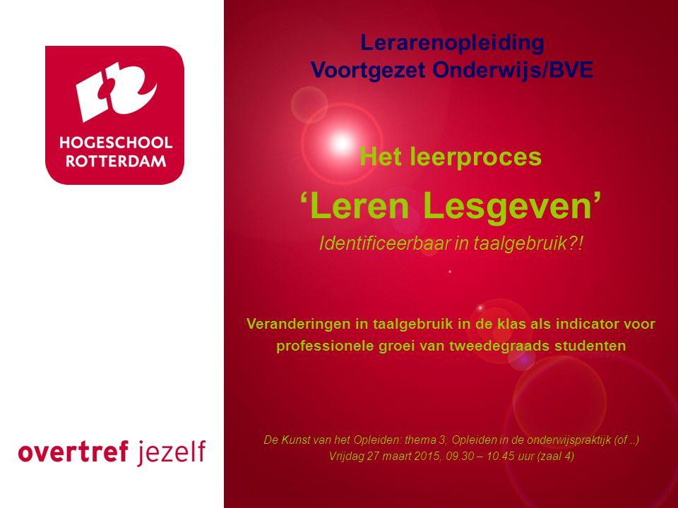 Presentatie titel Rotterdam, 00 januari 2007 Lerarenopleiding Voortgezet Onderwijs/BVE Het leerproces 'Leren Lesgeven' Identificeerbaar in taalgebruik .