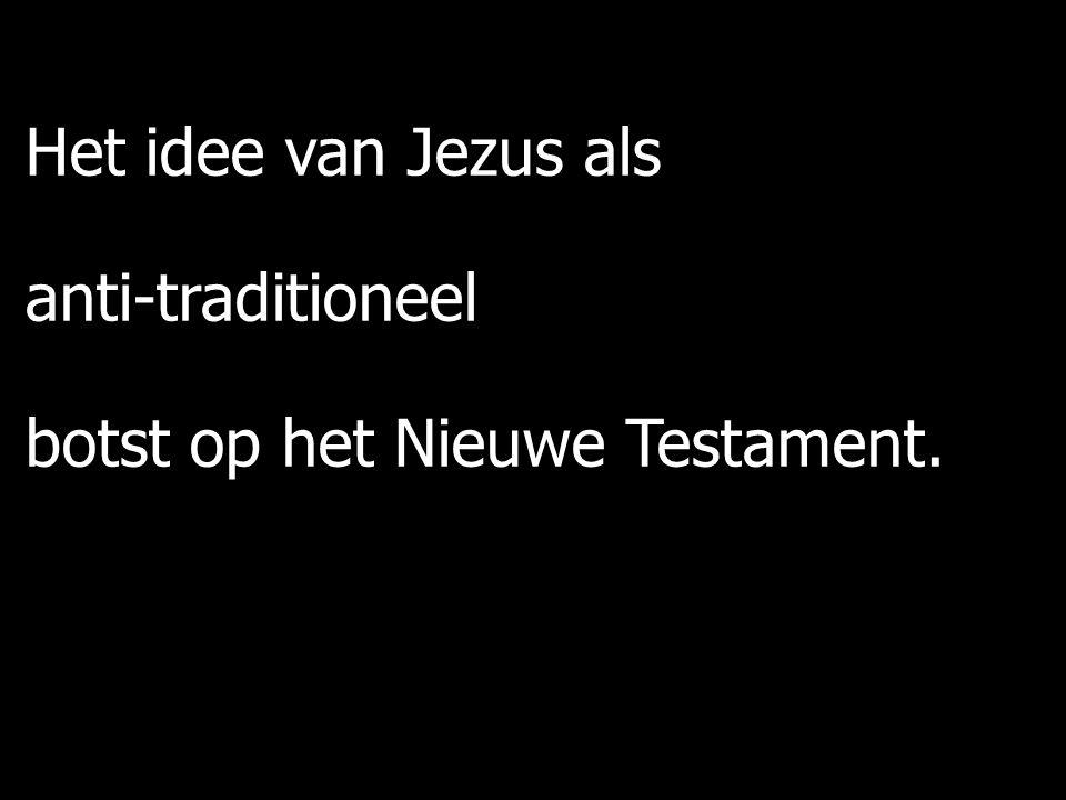 Het idee van Jezus als anti-traditioneel botst op het Nieuwe Testament.