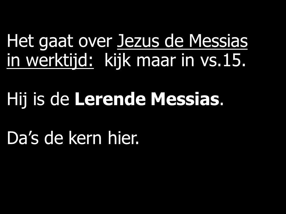 Het gaat over Jezus de Messias in werktijd: kijk maar in vs.15.