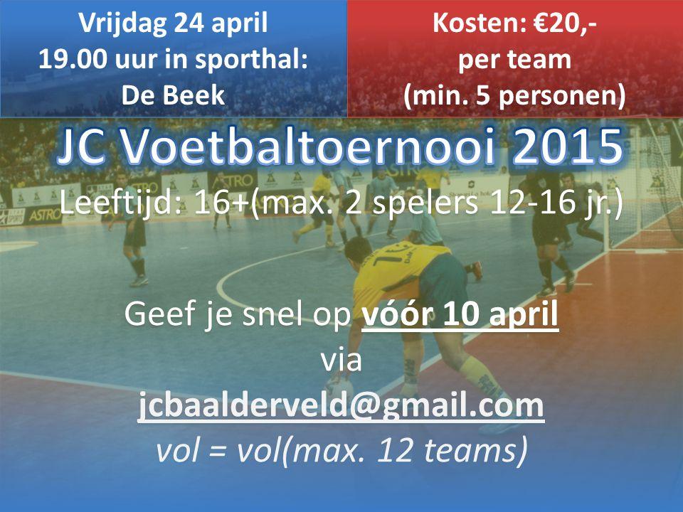 Vrijdag 24 april 19.00 uur in sporthal: De Beek Vrijdag 24 april 19.00 uur in sporthal: De Beek Kosten: €20,- per team (min. 5 personen) Kosten: €20,-