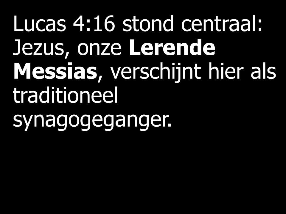 Lucas 4:16 stond centraal: Jezus, onze Lerende Messias, verschijnt hier als traditioneel synagogeganger.