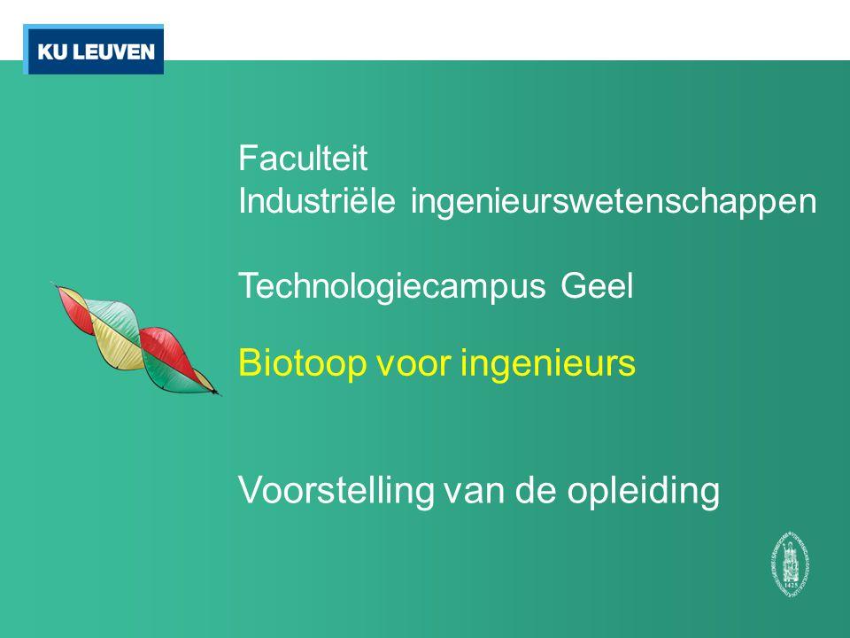 Faculteit Industriële ingenieurswetenschappen Technologiecampus Geel Voorstelling van de opleiding Biotoop voor ingenieurs