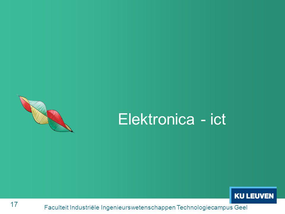 17 Elektronica - ict Faculteit Industriële Ingenieurswetenschappen Technologiecampus Geel
