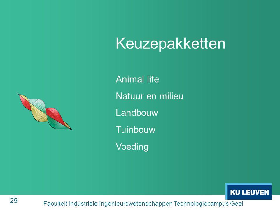 29 Keuzepakketten Animal life Natuur en milieu Landbouw Tuinbouw Voeding Faculteit Industriële Ingenieurswetenschappen Technologiecampus Geel