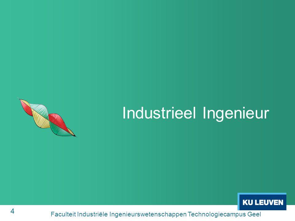 4 Industrieel Ingenieur Faculteit Industriële Ingenieurswetenschappen Technologiecampus Geel