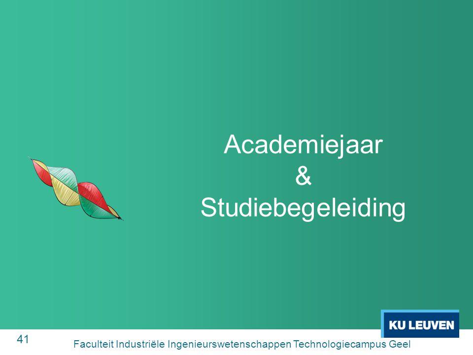 41 Academiejaar & Studiebegeleiding Faculteit Industriële Ingenieurswetenschappen Technologiecampus Geel