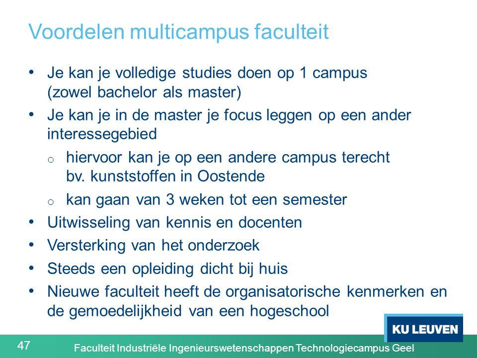 47 Voordelen multicampus faculteit Je kan je volledige studies doen op 1 campus (zowel bachelor als master) Je kan je in de master je focus leggen op een ander interessegebied o hiervoor kan je op een andere campus terecht bv.