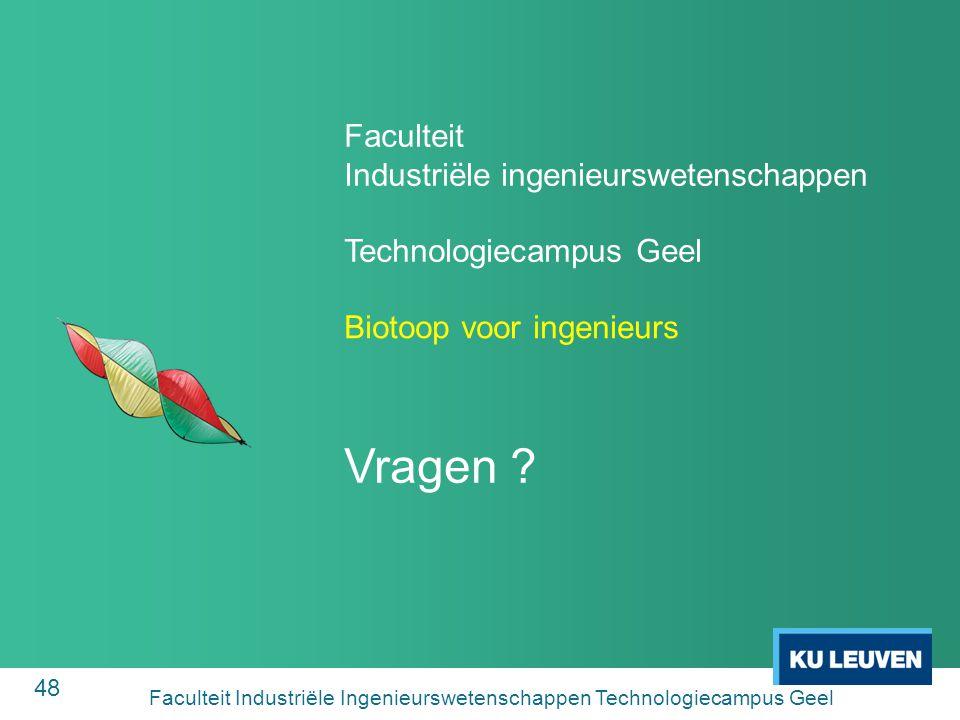 48 Faculteit Industriële ingenieurswetenschappen Technologiecampus Geel Vragen .