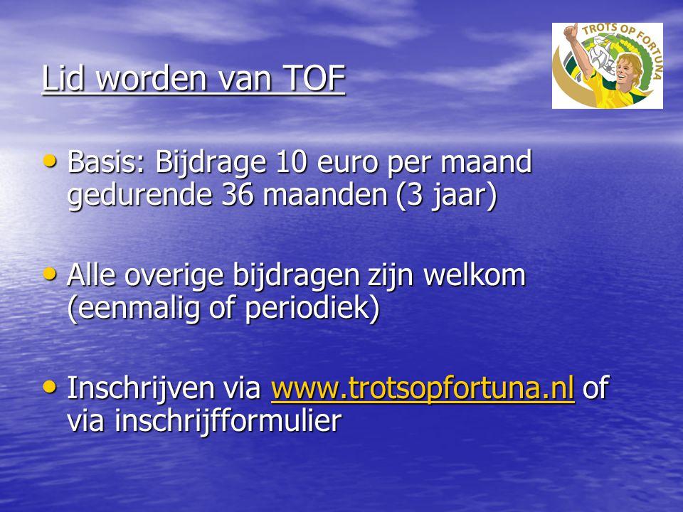 Lid worden van TOF Basis: Bijdrage 10 euro per maand gedurende 36 maanden (3 jaar) Basis: Bijdrage 10 euro per maand gedurende 36 maanden (3 jaar) All