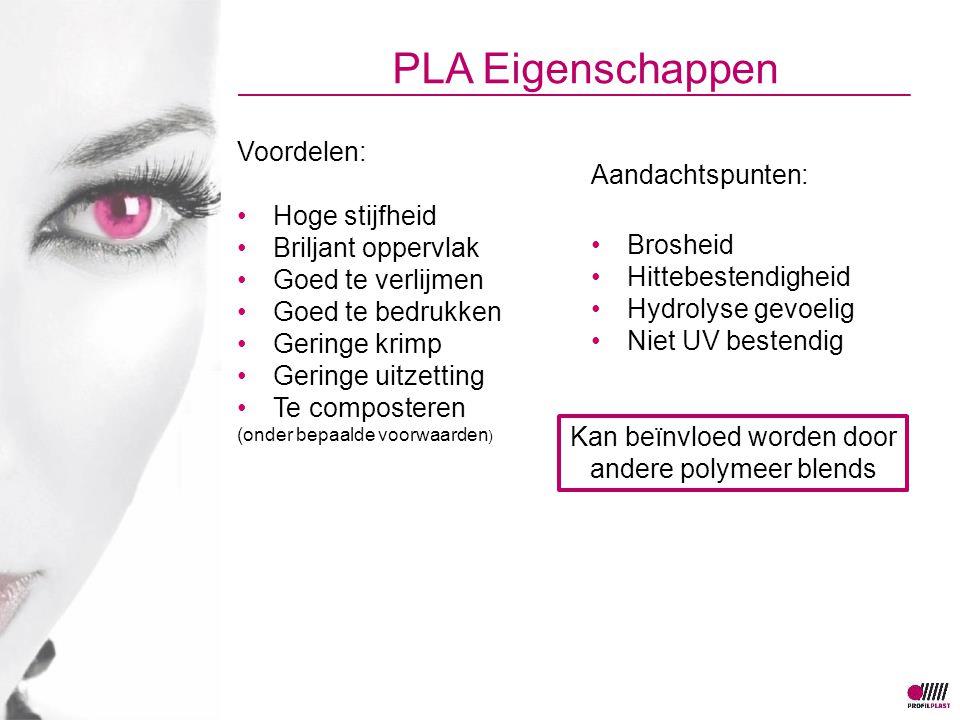 PLA Eigenschappen Kan beïnvloed worden door andere polymeer blends Voordelen: Hoge stijfheid Briljant oppervlak Goed te verlijmen Goed te bedrukken Ge