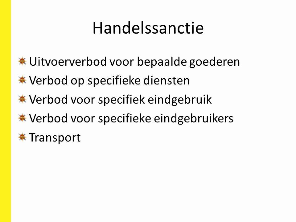 Handelssanctie Uitvoerverbod voor bepaalde goederen Verbod op specifieke diensten Verbod voor specifiek eindgebruik Verbod voor specifieke eindgebruikers Transport