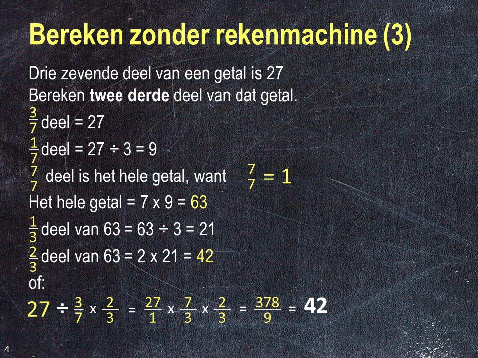 3 Bereken zonder rekenmachine (2) Twee derde d eel van een bedrag is € 10,-.