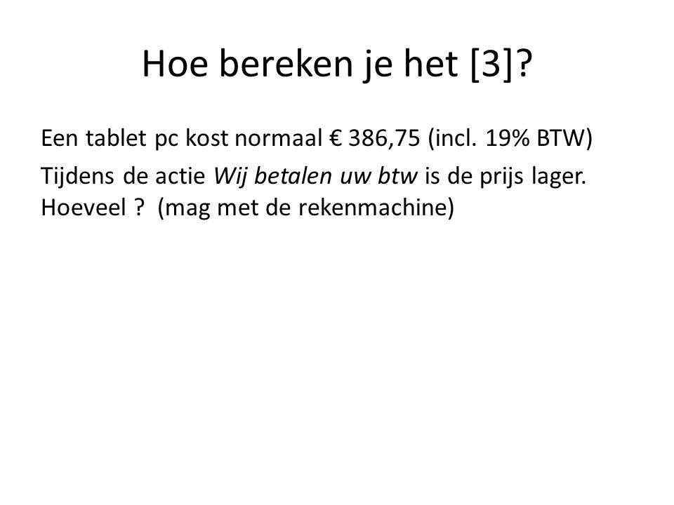 Hoe bereken je het [3]. Een tablet pc kost normaal € 386,75 (incl.