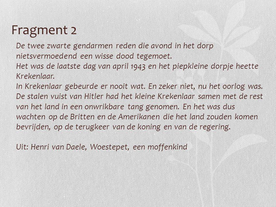 Fragment 2 De twee zwarte gendarmen reden die avond in het dorp nietsvermoedend een wisse dood tegemoet. Het was de laatste dag van april 1943 en het