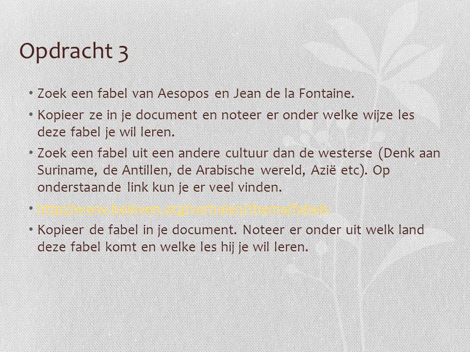 Opdracht 3 Zoek een fabel van Aesopos en Jean de la Fontaine. Kopieer ze in je document en noteer er onder welke wijze les deze fabel je wil leren. Zo