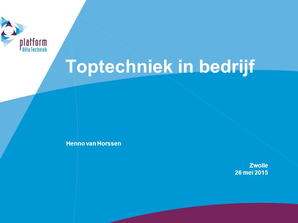 Toptechniek in bedrijf Henno van Horssen Zwolle 26 mei 2015