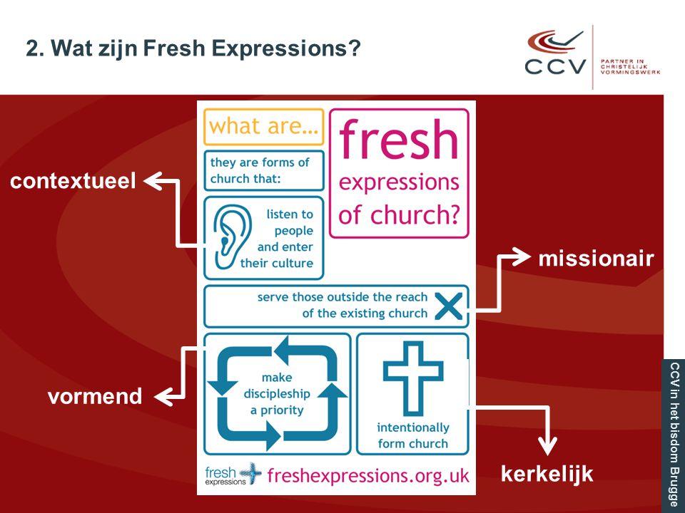 CCV in het bisdom Brugge contextueel missionair vormend kerkelijk 2. Wat zijn Fresh Expressions?