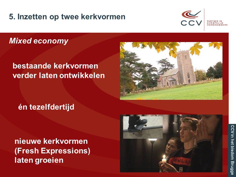 Mixed economy bestaande kerkvormen verder laten ontwikkelen én tezelfdertijd nieuwe kerkvormen (Fresh Expressions) laten groeien CCV in het bisdom Brugge 5.