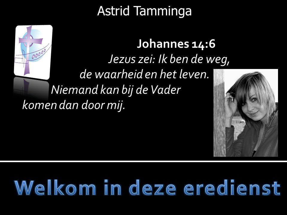 Johannes 14:6 Jezus zei: Ik ben de weg, de waarheid en het leven. Niemand kan bij de Vader komen dan door mij. Astrid Tamminga