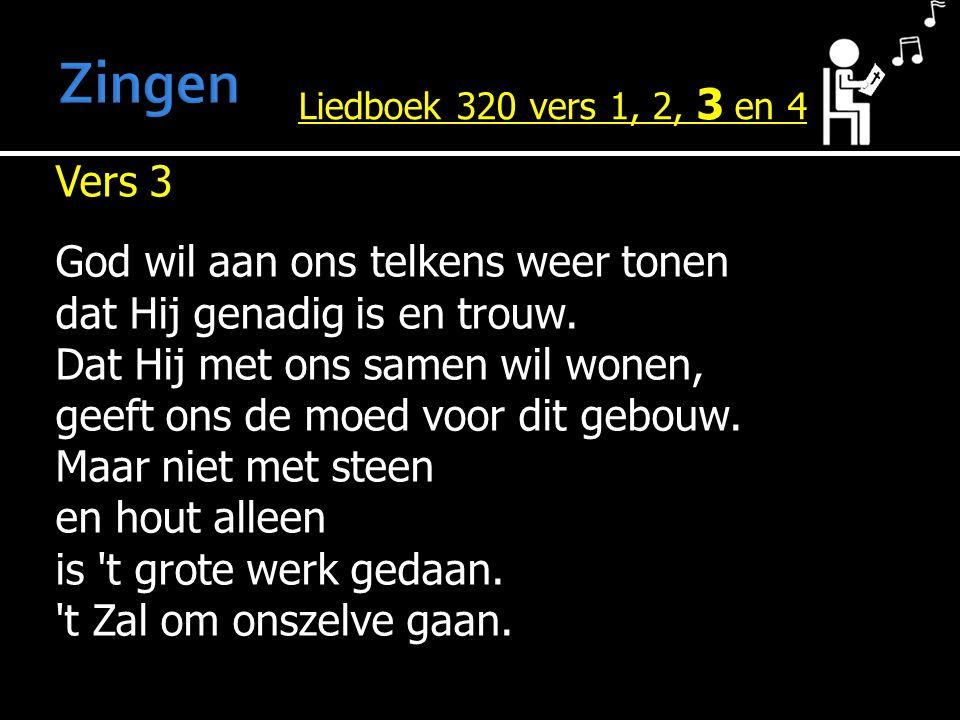 Vers 3 God wil aan ons telkens weer tonen dat Hij genadig is en trouw. Dat Hij met ons samen wil wonen, geeft ons de moed voor dit gebouw. Maar niet m