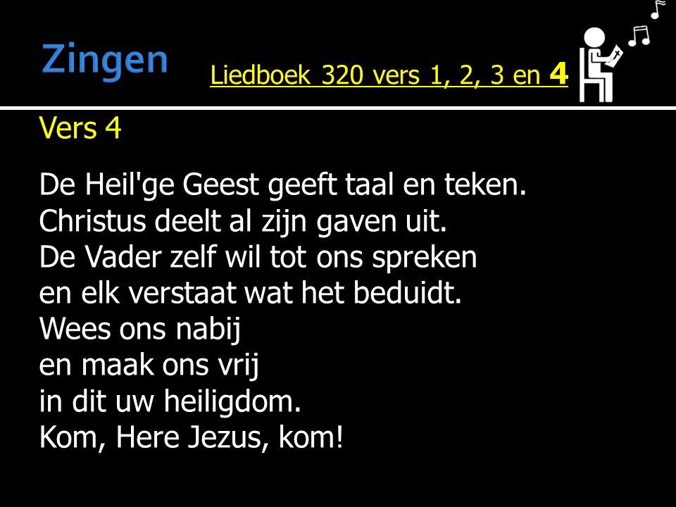 Vers 4 De Heil'ge Geest geeft taal en teken. Christus deelt al zijn gaven uit. De Vader zelf wil tot ons spreken en elk verstaat wat het beduidt. Wees
