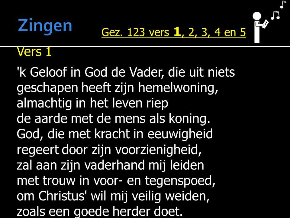 Vers 1 'k Geloof in God de Vader, die uit niets geschapen heeft zijn hemelwoning, almachtig in het leven riep de aarde met de mens als koning. God, di