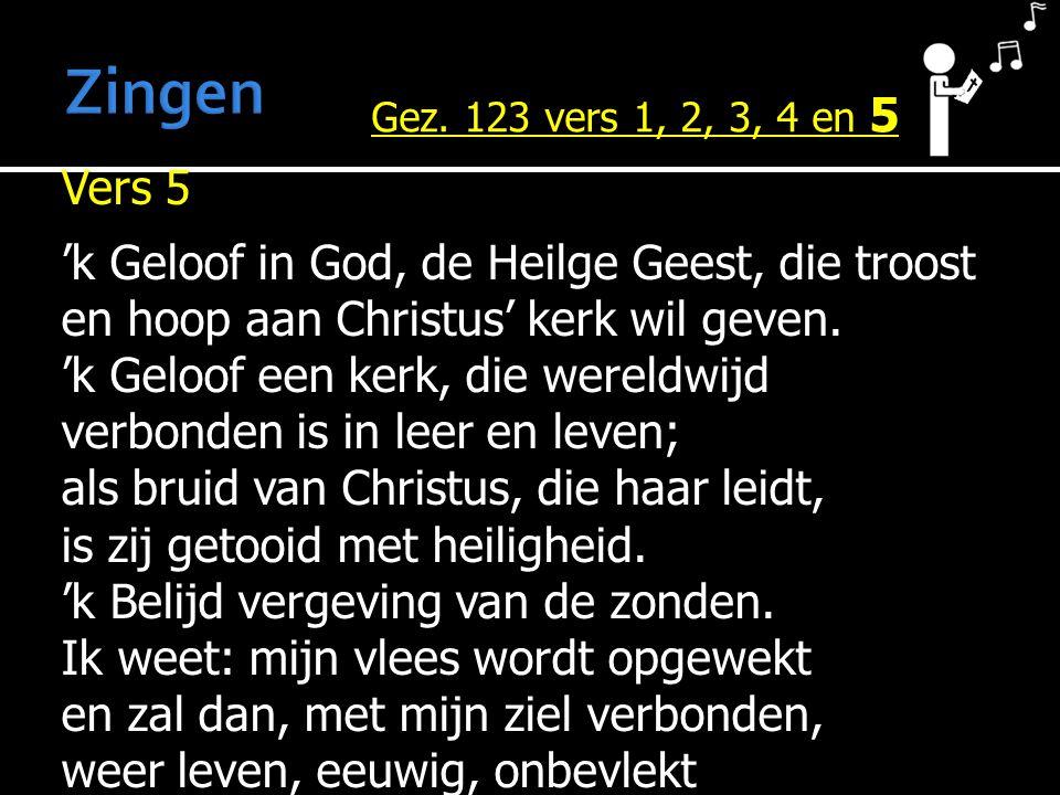 Vers 5 'k Geloof in God, de Heilge Geest, die troost en hoop aan Christus' kerk wil geven. 'k Geloof een kerk, die wereldwijd verbonden is in leer en