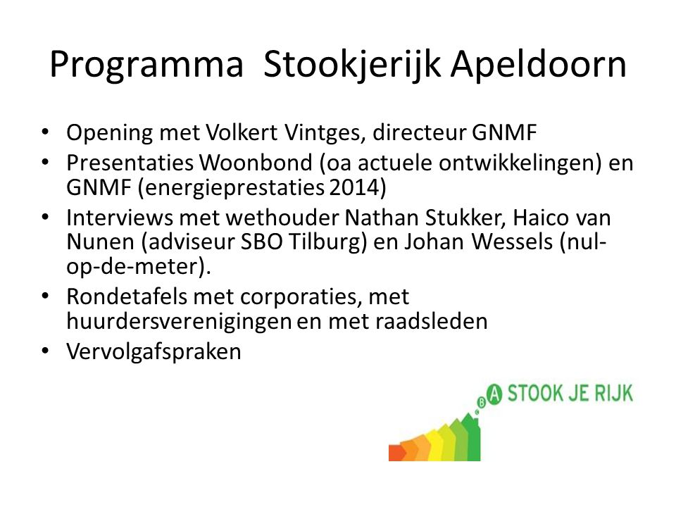 Programma Stookjerijk Apeldoorn Opening met Volkert Vintges, directeur GNMF Presentaties Woonbond (oa actuele ontwikkelingen) en GNMF (energieprestaties 2014) Interviews met wethouder Nathan Stukker, Haico van Nunen (adviseur SBO Tilburg) en Johan Wessels (nul- op-de-meter).