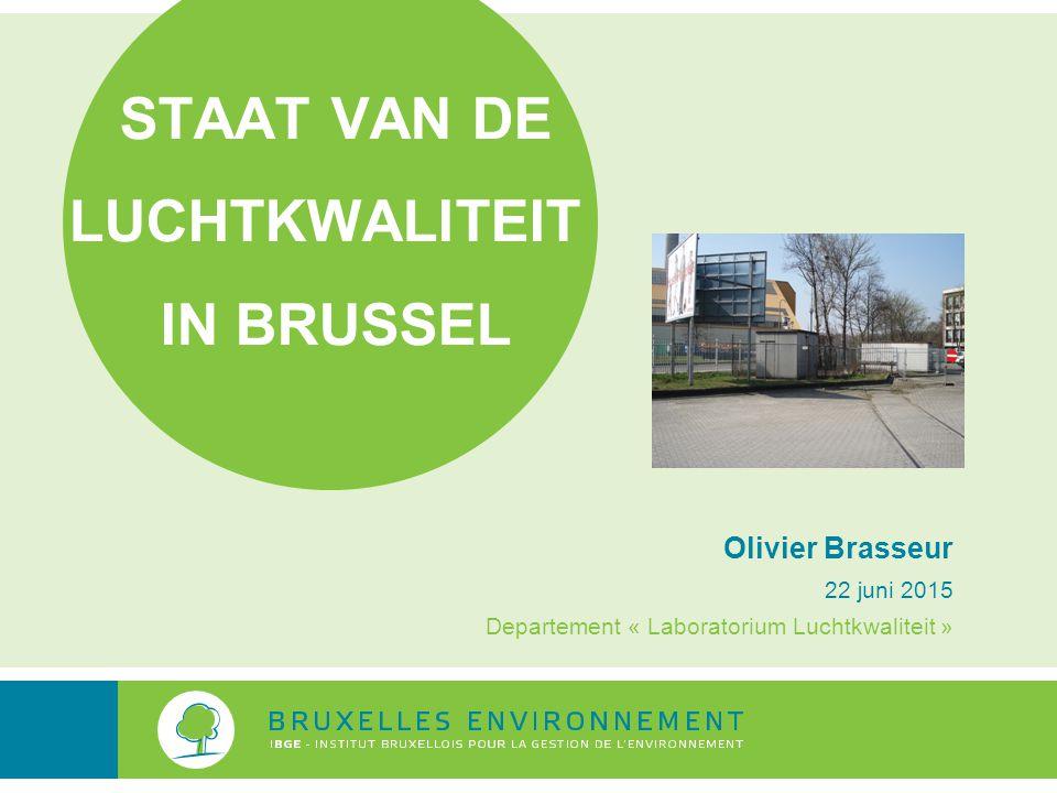 STAAT VAN DE LUCHTKWALITEIT IN BRUSSEL Olivier Brasseur 22 juni 2015 Departement « Laboratorium Luchtkwaliteit »