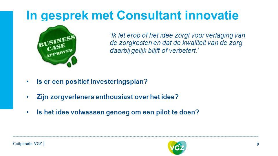 Coöperatie VGZ | In gesprek met Consultant innovatie 'Ik let erop of het idee zorgt voor verlaging van de zorgkosten en dat de kwaliteit van de zorg daarbij gelijk blijft of verbetert.' Is er een positief investeringsplan.