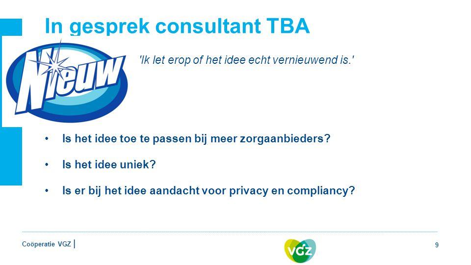 Coöperatie VGZ | In gesprek consultant TBA Ik let erop of het idee echt vernieuwend is. Is het idee toe te passen bij meer zorgaanbieders.