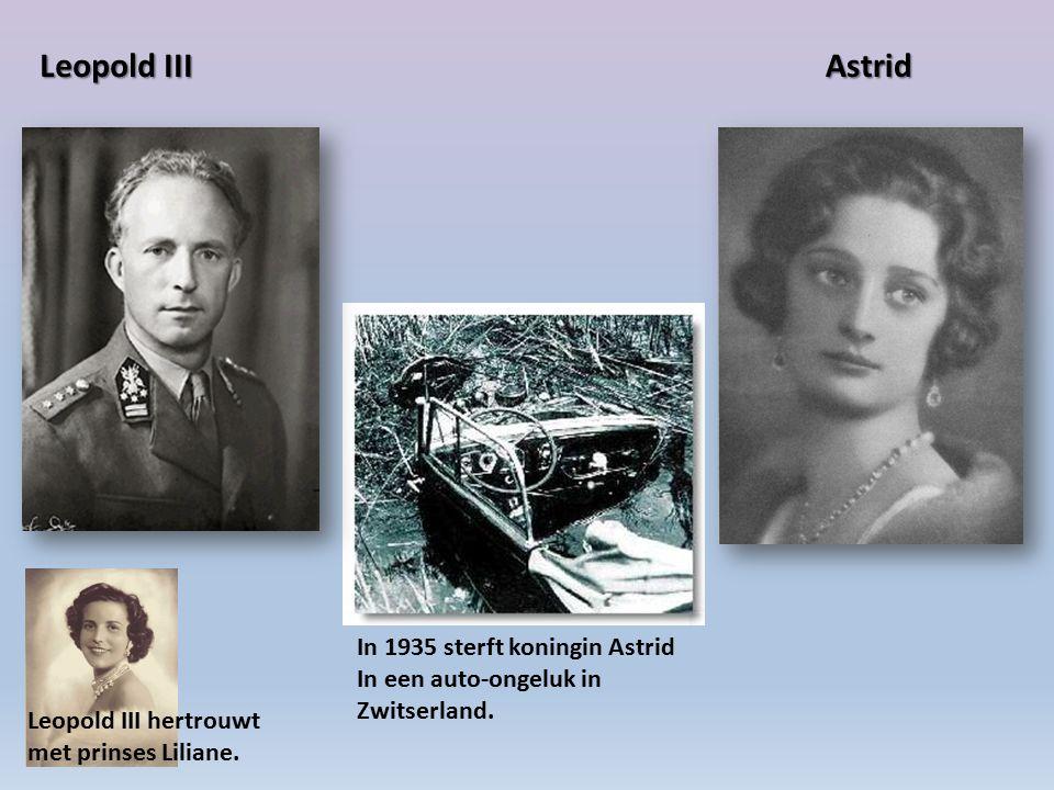 Leopold III Astrid In 1935 sterft koningin Astrid In een auto-ongeluk in Zwitserland. Leopold III hertrouwt met prinses Liliane.