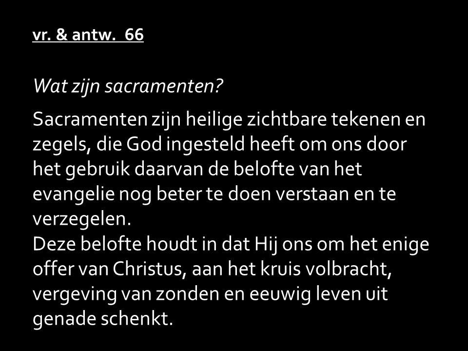 vr. & antw. 66 Wat zijn sacramenten .