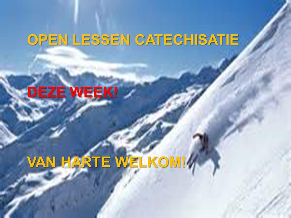 OPEN LESSEN CATECHISATIE DEZE WEEK! VAN HARTE WELKOM!