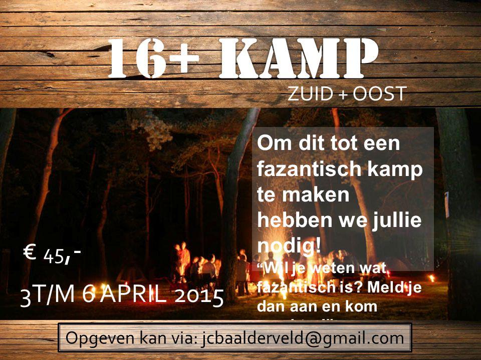 ZUID + OOST 3T/M 6 APRIL 2015 € 45,- Om dit tot een fazantisch kamp te maken hebben we jullie nodig.