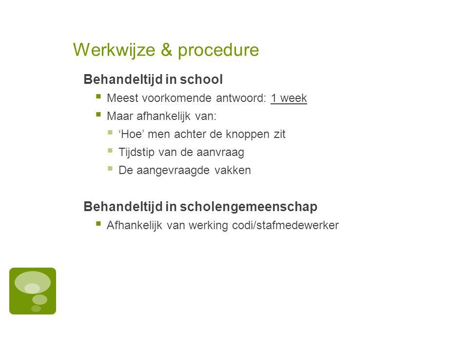Werkwijze & procedure Behandeltijd in school  Meest voorkomende antwoord: 1 week  Maar afhankelijk van:  'Hoe' men achter de knoppen zit  Tijdstip