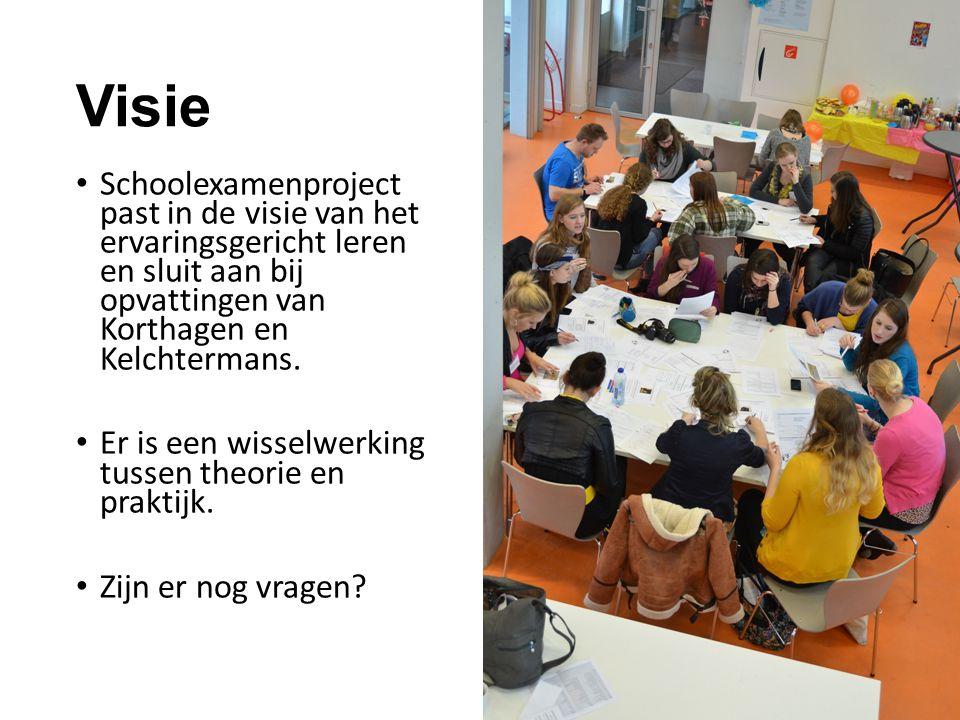 Visie Schoolexamenproject past in de visie van het ervaringsgericht leren en sluit aan bij opvattingen van Korthagen en Kelchtermans. Er is een wissel