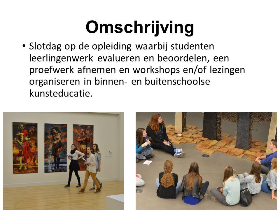 Omschrijving Slotdag op de opleiding waarbij studenten leerlingenwerk evalueren en beoordelen, een proefwerk afnemen en workshops en/of lezingen organ
