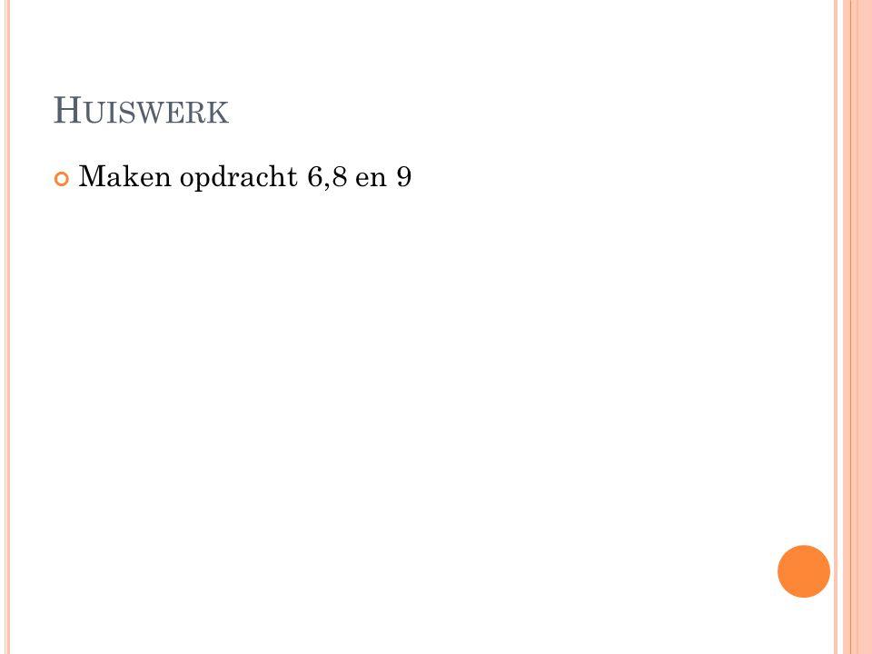H UISWERK Maken opdracht 6,8 en 9