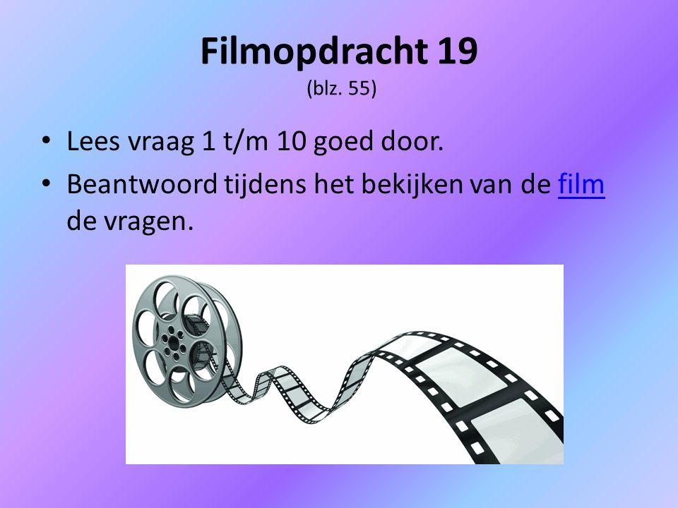 Filmopdracht 19 (blz. 55) Lees vraag 1 t/m 10 goed door. Beantwoord tijdens het bekijken van de film de vragen.film