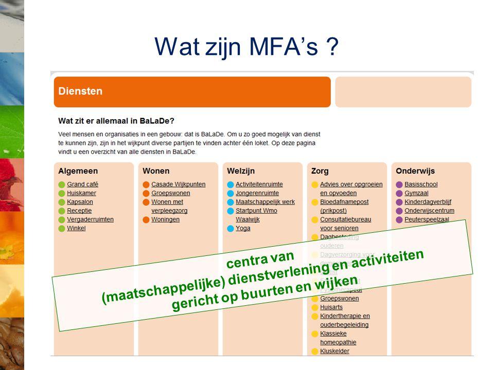 Wat zijn MFA's ? centra van (maatschappelijke) dienstverlening en activiteiten gericht op buurten en wijken