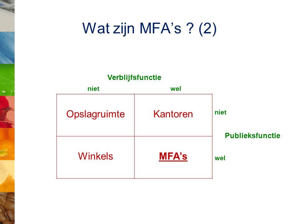 Wat zijn MFA's ? (2) OpslagruimteKantoren WinkelsMFA's Verblijfsfunctie niet wel niet Publieksfunctie wel