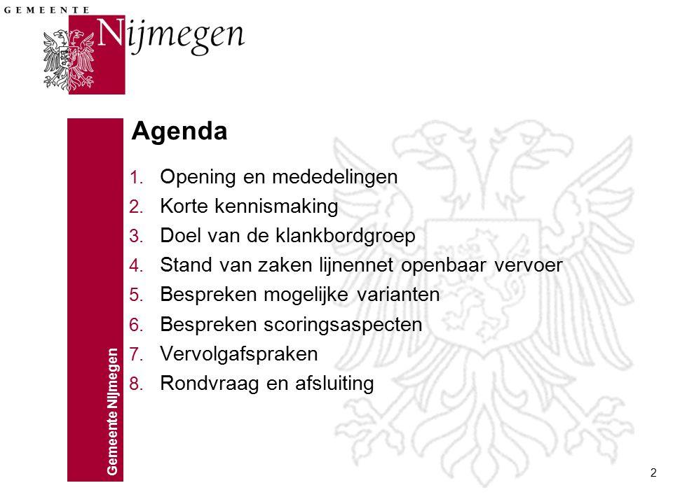 Gemeente Nijmegen 2 Agenda 1. Opening en mededelingen 2. Korte kennismaking 3. Doel van de klankbordgroep 4. Stand van zaken lijnennet openbaar vervoe