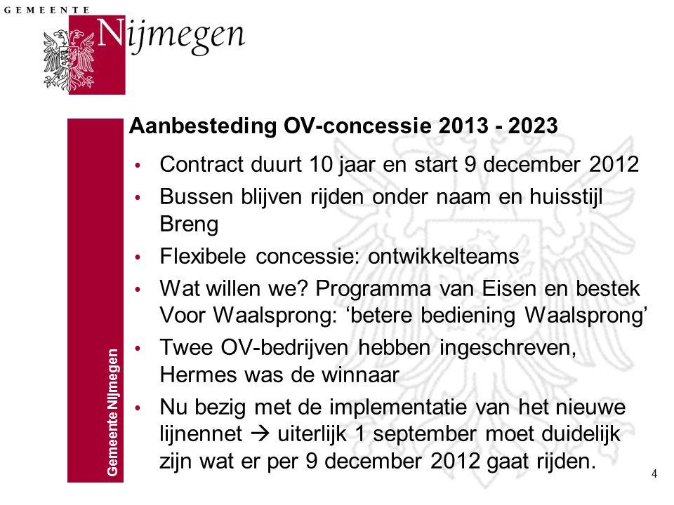 Gemeente Nijmegen 4 Aanbesteding OV-concessie 2013 - 2023 Contract duurt 10 jaar en start 9 december 2012 Bussen blijven rijden onder naam en huisstij