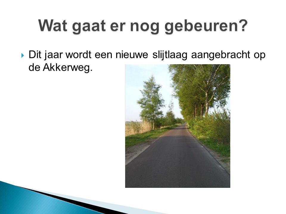  Dit jaar wordt een nieuwe slijtlaag aangebracht op de Akkerweg.